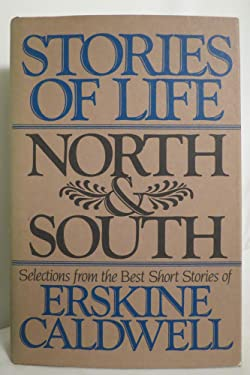 Stories of Life, North & South: Selections from the Best Short Stories of Erskine Caldwell