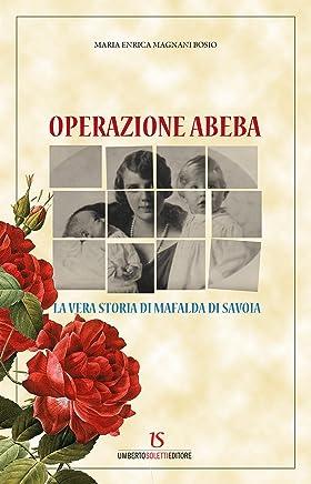 Operazione Abeba. La vera storia di Mafalda di Savoia