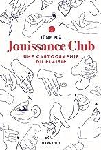 Jouissance Club : Une cartographie du plaisir (Essais Santé)