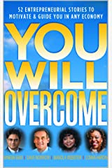 You Will Overcome: 52 Entrepreneurial Stories to Motivate & Guide You in Any Economy Kindle Edition