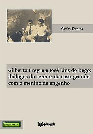 Gilberto Freyre e José Lins do Rego: diálogos do senhor da casa-grande com o menino de engenho (Substractum)