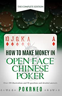 How to Make Money in Open Face Chinese Poker: The Complete Edition: 100+ illustrations and examples, sample play-by-plays and interactive test your knowledge Q&A's