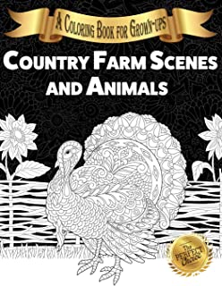 Country Farm Scenes and Animals: A Coloring Book for Grown-ups (The Perfect Choice)