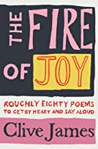 The Fire of Joy: Roughly 80 Poems to Get by Heart and Say Aloud
