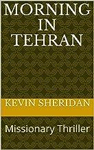 Morning in Tehran: Missionary Thriller