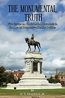 The Monumental Truth: Five Essays for the Preservation of Confederate Monuments in the Age of Identity Politics