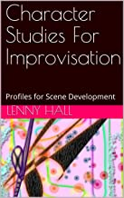 Character Studies For  Improvisation: Profiles for Scene Development (English Edition)