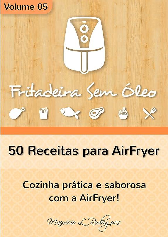 混乱させるアルミニウム義務づけるFritadeira Sem óleo - Vol. 05: 50 receitas para AirFryer (Portuguese Edition)