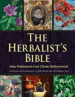 The Herbalist's Bible: John Parkinson's Lost Classic―82 Herbs and Their Medicinal Uses