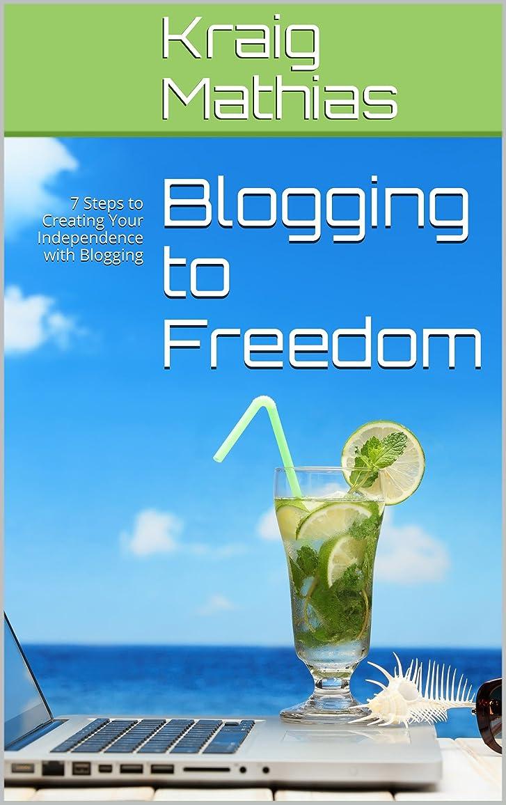 傾く小さな住居Blogging to Freedom: 7 Steps to Creating Your Independence with Blogging (English Edition)