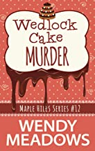 Wedlock Cake Murder (A Maple Hills Cozy Mystery Book 12)