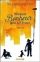 Monsieur Bonheur geht auf Reisen: Roman