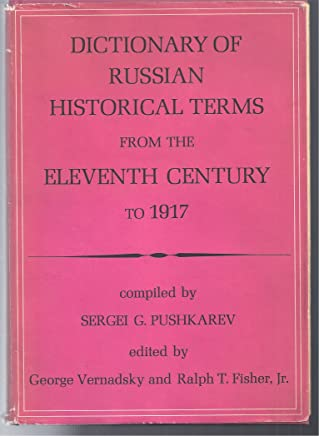Dictionary of Russian Historical Terms from the Eleventh Century to 1917 by George Vernadsky (Editor), Ralph T. Fisher (Editor), Sergei G. Pushkarev (Editor) (14-May-1970) Hardcover