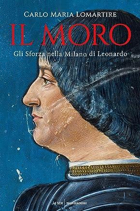 Il Moro: Gli Sforza nella Milano di Leonardo