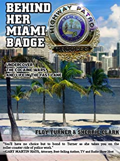 Behind Her Miami Badge: Undercover, the Cocaine Wars, and Life in the Fast Lane