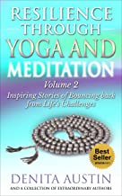 Resilience Through Yoga and Meditation: Vol. 2 Trans formative Yoga Stories:: Inspiring stories of bouncing back from life...