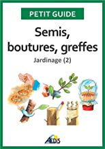 Semis, boutures, greffes: Jardinage (2) (Petit guide t. 171) (French Edition)