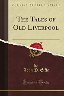 The Tales of Old Liverpool (Classic Reprint)