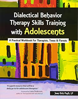 Dialectical Behavior Therapy Skills Training with Adolescents: A Practical Workbook for Therapists, Teens & Parents