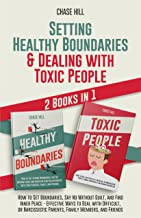 Setting Healthy Boundaries & Dealing with Toxic People : 2 Books in 1: How to Set Boundaries, Say No Without Guilt, and Fi...