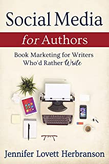 Social Media for Authors: Book Marketing for Writers Who'd Rather Write