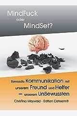 MindFuck oder MindSet?: Bewusste Kommunikation mit unserem Freund & Helfer = unserem UnBewussten Kindle Ausgabe