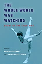 The Whole World Was Watching: Sport in the Cold War (Cold War International History Project) (English Edition)