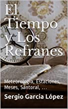 El Tiempo y Los Refranes: Meteorología, Estaciones, Meses, Santoral, …