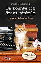Da könnte ich drauf pinkeln: Und weitere Gedichte von Katzen (German Edition)