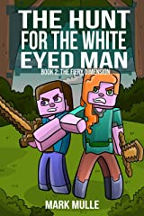 The Hunt for the White Eyed Man (Book 2): The Fiery Dimension (An Unofficial Minecraft Book for Kids Ages 9 - 12 (Preteen) Kindle Edition