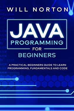 Java Programming for beginners: A piratical beginners guide to learn programming, fundamentals and code (Computer Programming Book 3)