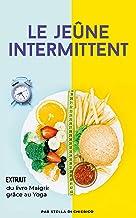 Le jeûne intermittent: Comment brûler les graisses efficacement et perdre du poids sans souffrir de la faim