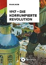 1917 – Die korrumpierte Revolution (German Edition)