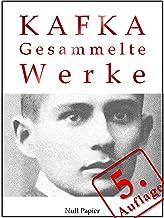 Kafka - Gesammelte Werke: Die Verwandlung, Das Urteil, Amerika, der Prozeß, das Schloß u.v.m. (Gesammelte Werke bei Null P...
