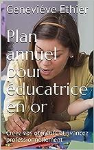 Plan annuel pour éducatrice en or: Créez vos objectifs et avancez professionnellement (French Edition)