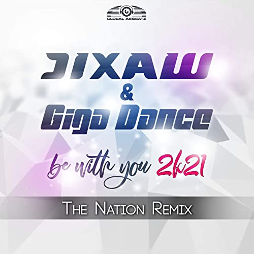 Jixaw & Giga Dance - Be With You 2k21 (The Nation Remix)