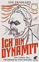Ich bin Dynamit: Das Leben des Friedrich Nietzsche (German Edition)
