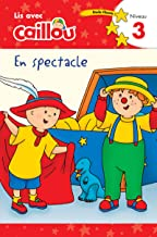 Caillou en spectacle - Lis avec Caillou, Niveau 3 (French édition of Caillou: On stage) (French Edition)