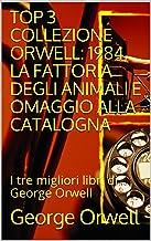 TOP 3 COLLEZIONE ORWELL: 1984, LA FATTORIA DEGLI ANIMALI E OMAGGIO ALLA CATALOGNA: I tre migliori libri di George Orwell (...