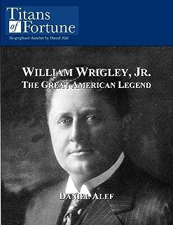 William Wrigley, Jr.: The Great American Legend
