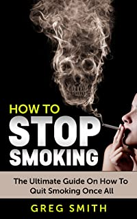 Stop Smoking: The Ultimate Guide On How To Quict Smoking Once And For All