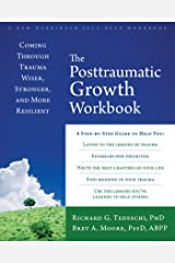 The Posttraumatic Growth Workbook: Coming Through Trauma Wiser, Stronger, and More Resilient Kindle Edition