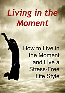 Living In The Moment: How to Live in the Moment and Live a Stress-Free Life Style: (Happiness, Morning Ritual, Tony Robbin...