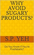 Why Avoid Sugary Products?: Do You Know If You're Prediabetic? (English Edition)