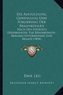 Die Aufsuchung, Gewinnung Und Forderung Der Braunkohlen: Nach Den Neuesten Erfahrungen, Fur Braunkohlen-Bergbau-Unternehme...