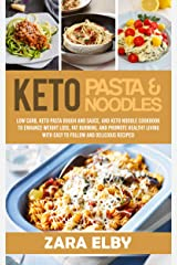 Keto Pasta and Noodles: Low Carb, Keto Pasta Dough and Sauce, and Keto Noodle Cookbook to Enhance Weight Loss, Fat Burning, and Promote Healthy Living with Easy to Follow and Delicious Recipes! Kindle Edition