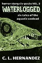 Waterlogged: Six Tales of the Aquatic Undead: Horror Story Six-Packs, vol. 3