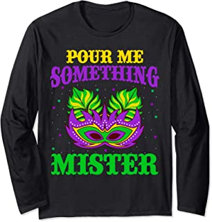 Mardi Gras Pour Me Something Mister Long Sleeve Shirt