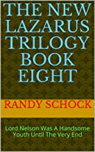 The New Lazarus Trilogy Book Eight: Lord Nelson Was A Handsome Youth Until The Very End