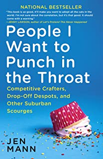 People I Want to Punch in the Throat: Competitive Crafters, Drop-Off Despots, and Other Suburban Scourges